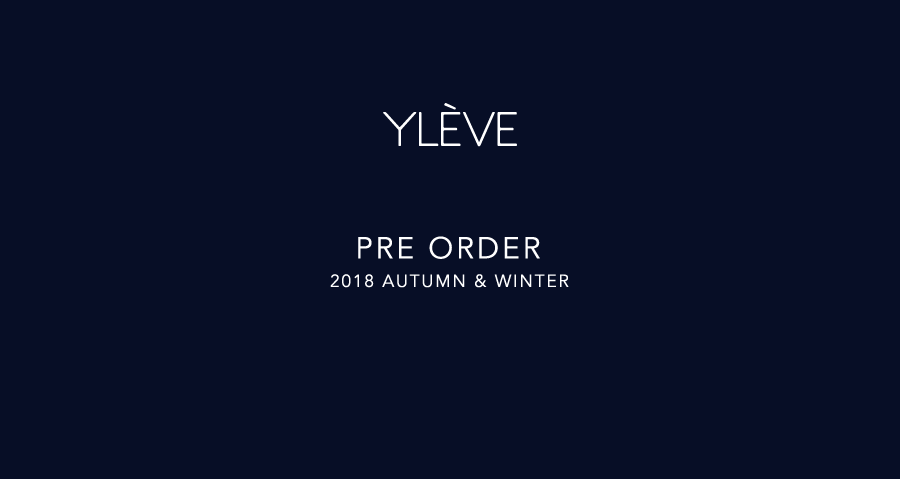 2018 AUTUMN & WINTER PRE ORDER YLÈVE